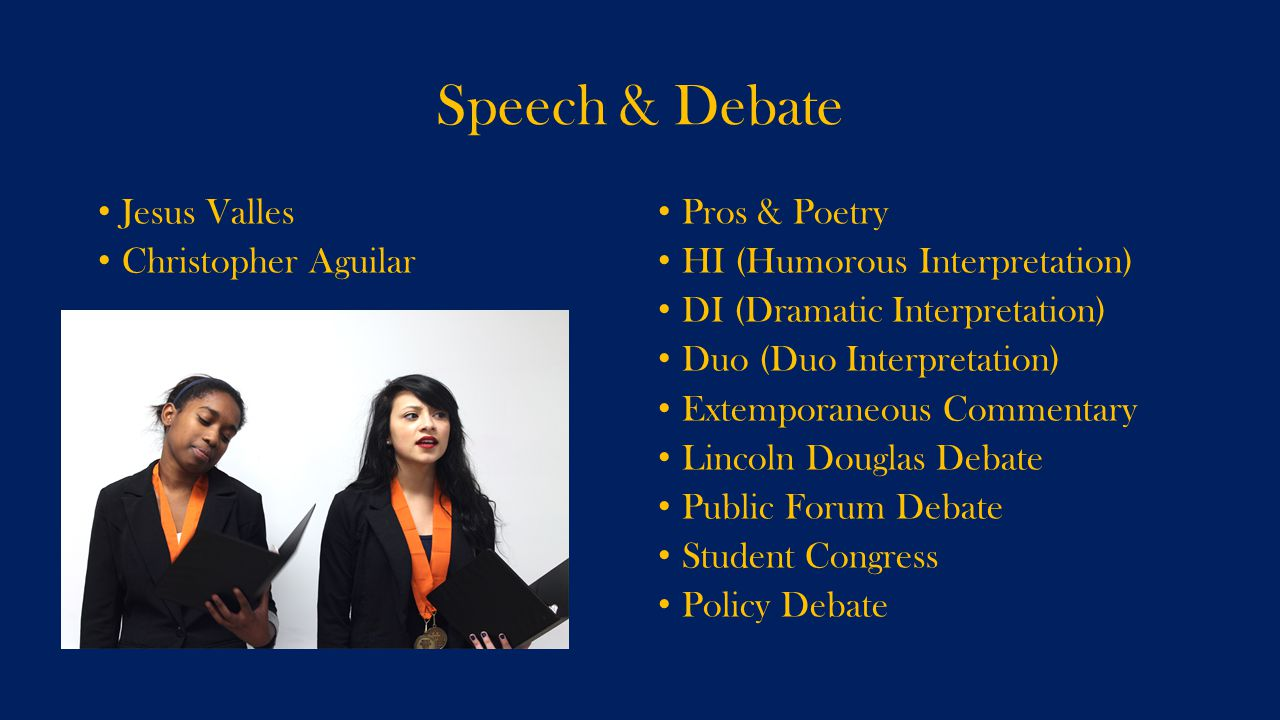 Speech & Debate Jesus Valles Christopher Aguilar Pros & Poetry HI (Humorous Interpretation) DI (Dramatic Interpretation) Duo (Duo Interpretation) Exte