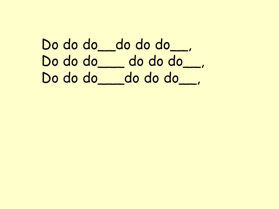 Do do do__do do do__, Do do do___ do do do__, Do do do___do do do__,
