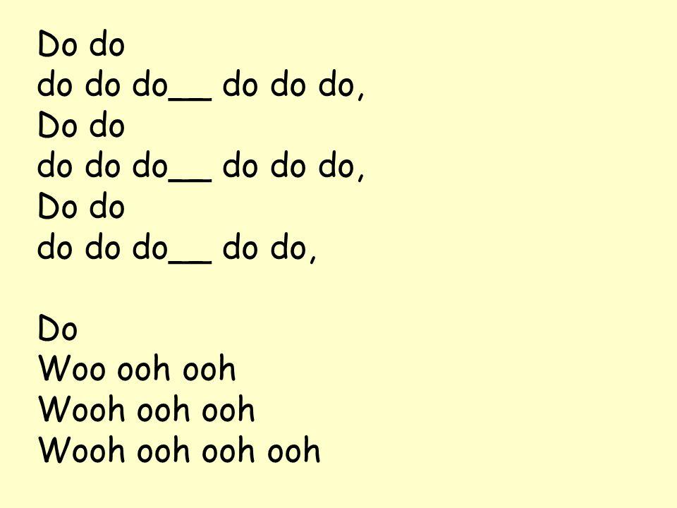 Do do do do do__ do do do, Do do do do do__ do do, Do Woo ooh ooh Wooh ooh ooh Wooh ooh ooh ooh
