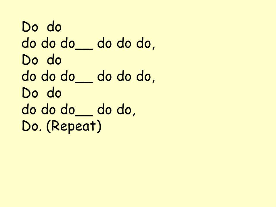 Do do do do do__ do do do, Do do do do do__ do do, Do. (Repeat)