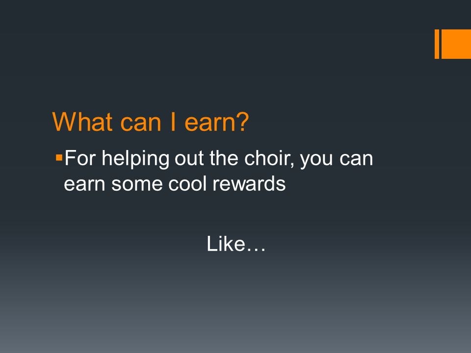 What can I earn?  For helping out the choir, you can earn some cool rewards Like…