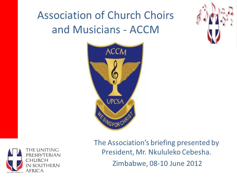 Association of Church Choirs and Musicians - ACCM The Association's briefing presented by President, Mr.