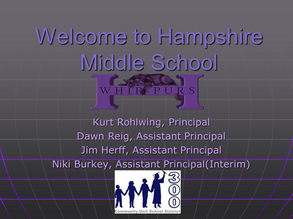 Welcome to Hampshire Middle School Kurt Rohlwing, Principal Dawn Reig, Assistant Principal Jim Herff, Assistant Principal Niki Burkey, Assistant Principal(Interim)