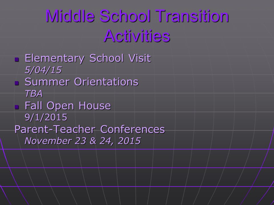 Middle School Transition Activities Elementary School Visit Elementary School Visit5/04/15 Summer Orientations Summer OrientationsTBA Fall Open House
