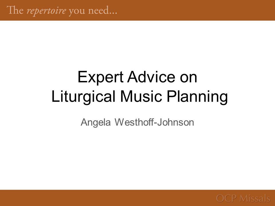 Expert Advice on Liturgical Music Planning Angela Westhoff-Johnson