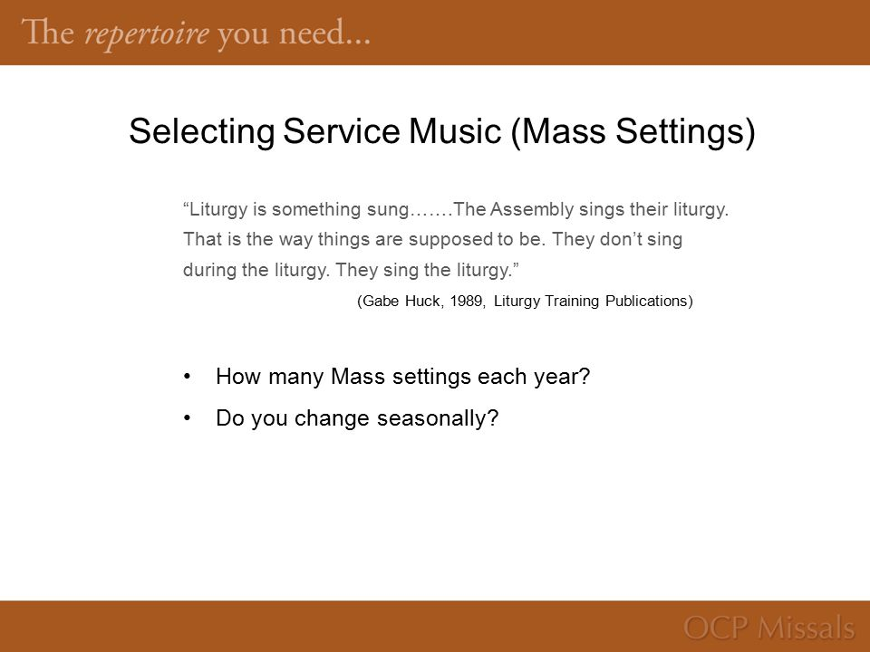 Selecting Service Music (Mass Settings) Liturgy is something sung…….The Assembly sings their liturgy.