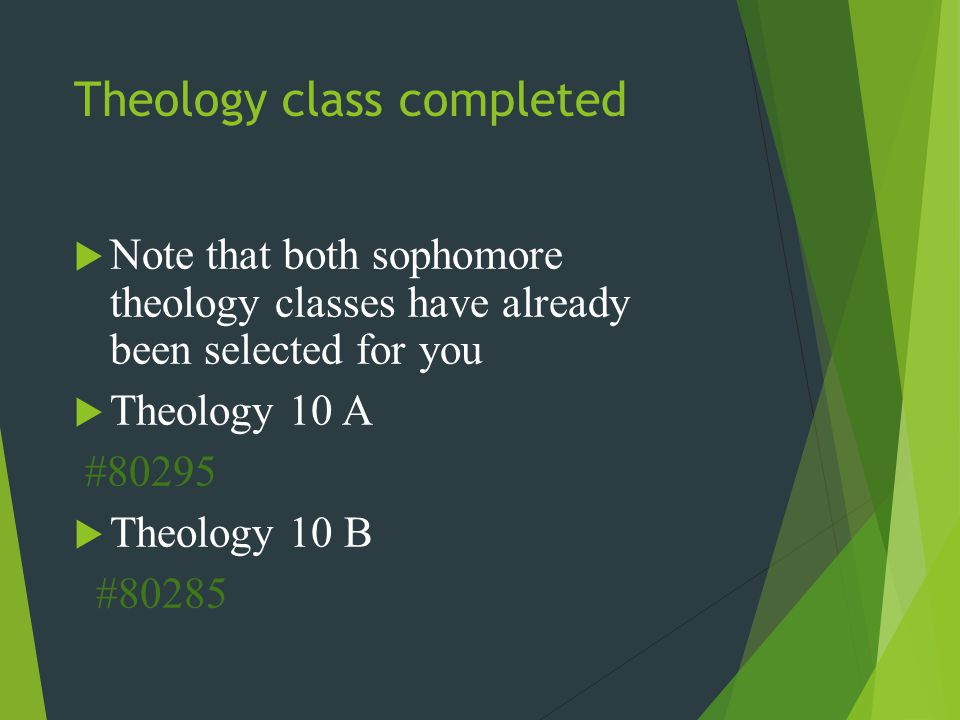 Theology class completed  Note that both sophomore theology classes have already been selected for you  Theology 10 A #80295  Theology 10 B #80285