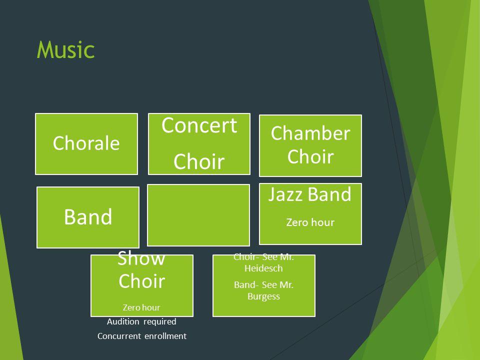 Music Chorale Jazz Band Zero hour Choir- See Mr. Heidesch Band- See Mr.