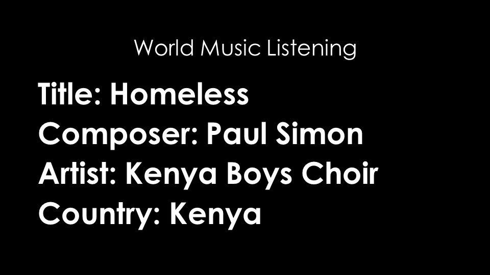Title: Homeless Composer: Paul Simon Artist: Kenya Boys Choir Country: Kenya World Music Listening