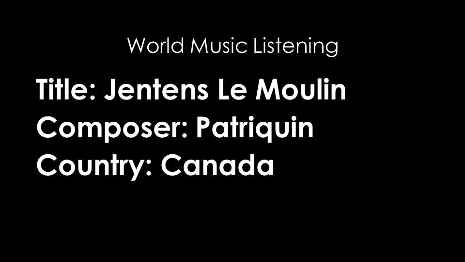 Title: Jentens Le Moulin Composer: Patriquin Country: Canada World Music Listening