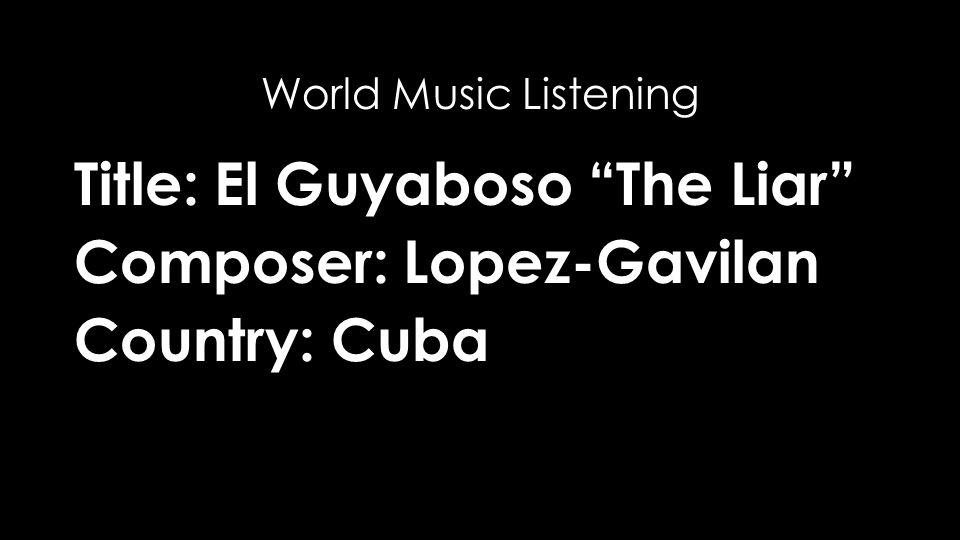 Title: El Guyaboso The Liar Composer: Lopez-Gavilan Country: Cuba World Music Listening