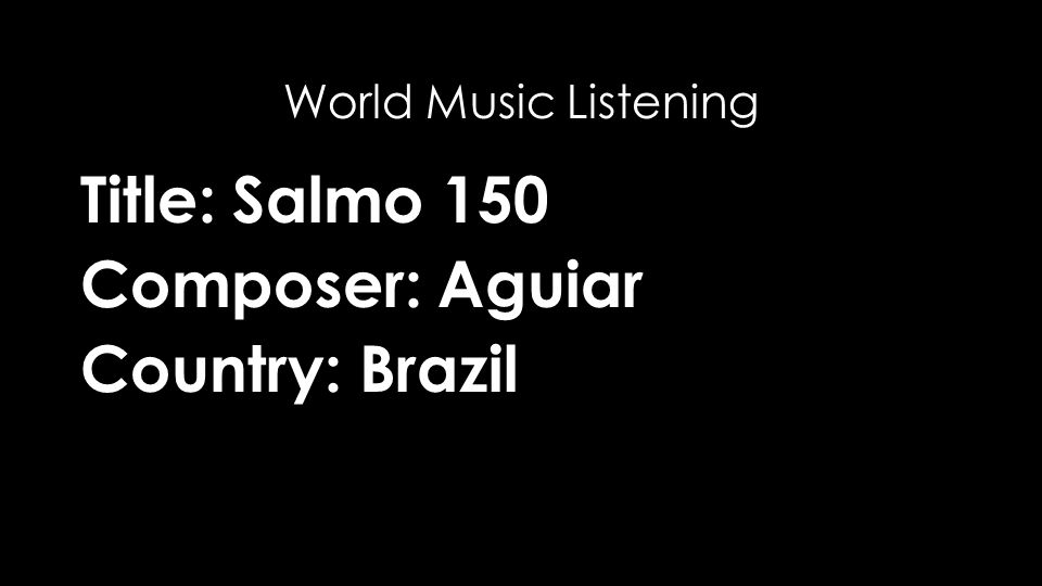 Title: Salmo 150 Composer: Aguiar Country: Brazil World Music Listening