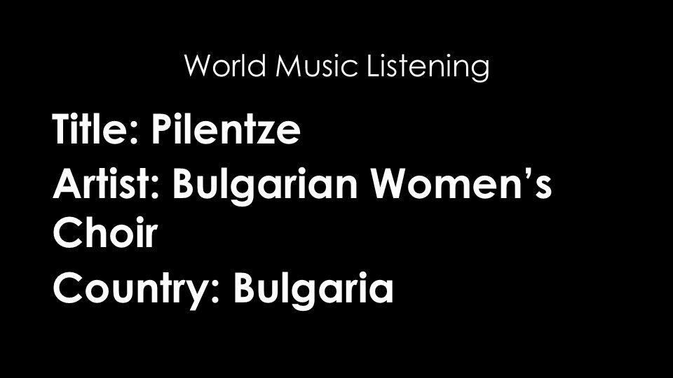 Title: Pilentze Artist: Bulgarian Women's Choir Country: Bulgaria World Music Listening