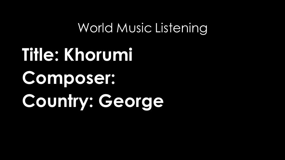 Title: Khorumi Composer: Country: George World Music Listening