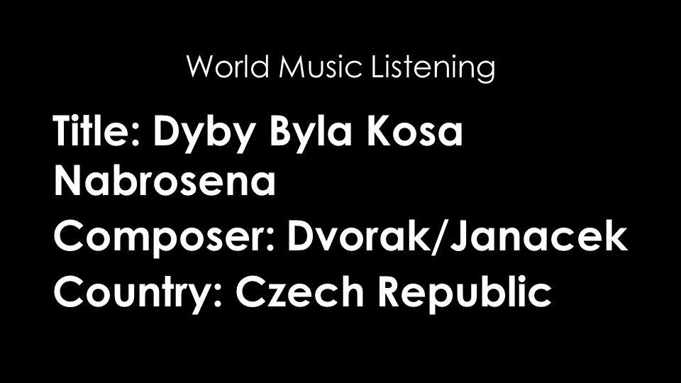 Title: Dyby Byla Kosa Nabrosena Composer: Dvorak/Janacek Country: Czech Republic World Music Listening