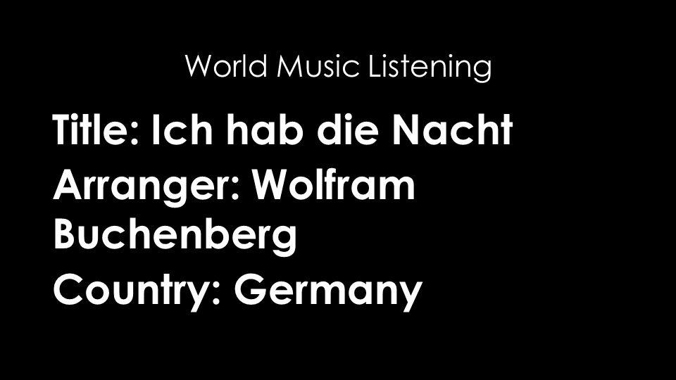 Title: Ich hab die Nacht Arranger: Wolfram Buchenberg Country: Germany World Music Listening