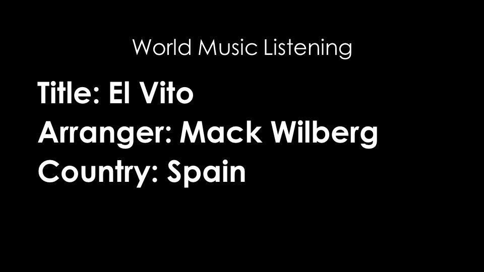 Title: El Vito Arranger: Mack Wilberg Country: Spain World Music Listening