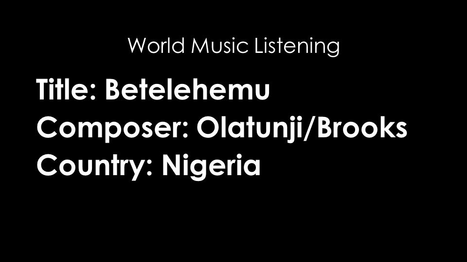 Title: Betelehemu Composer: Olatunji/Brooks Country: Nigeria World Music Listening