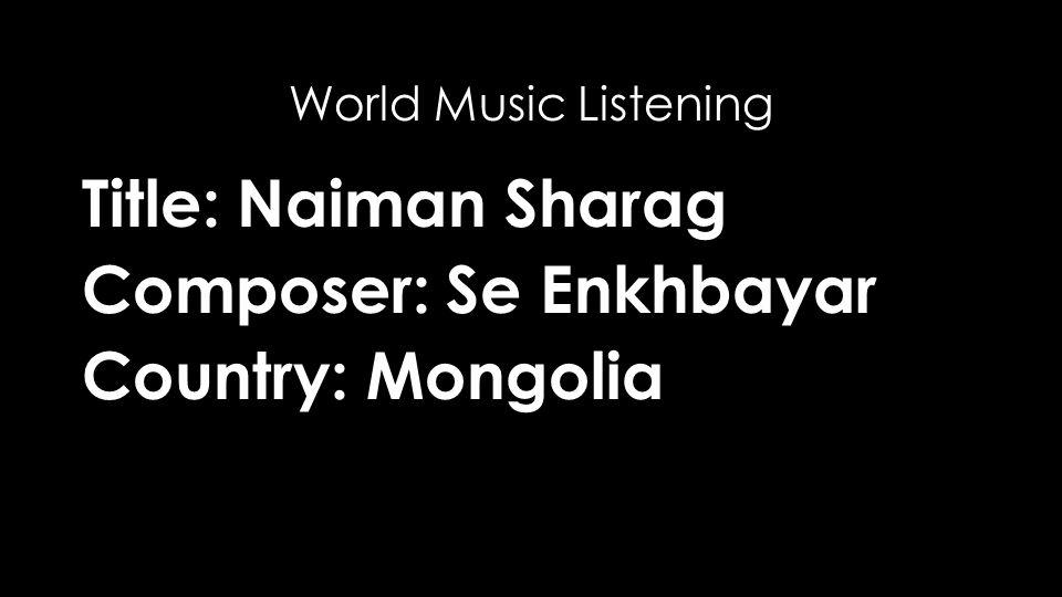 Title: Naiman Sharag Composer: Se Enkhbayar Country: Mongolia World Music Listening