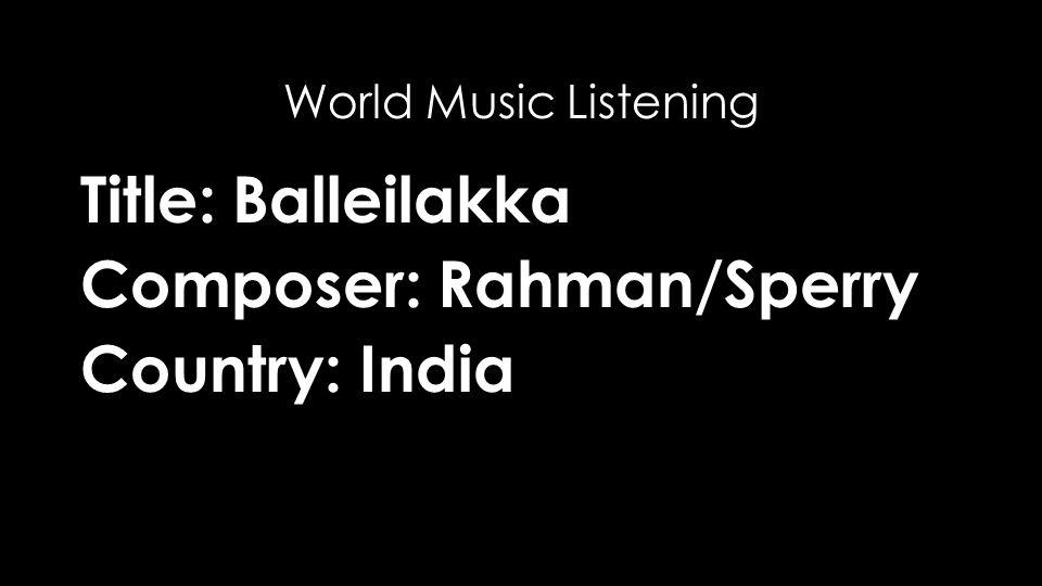Title: Balleilakka Composer: Rahman/Sperry Country: India World Music Listening