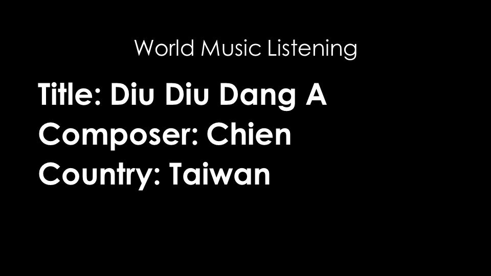 Title: Diu Diu Dang A Composer: Chien Country: Taiwan World Music Listening