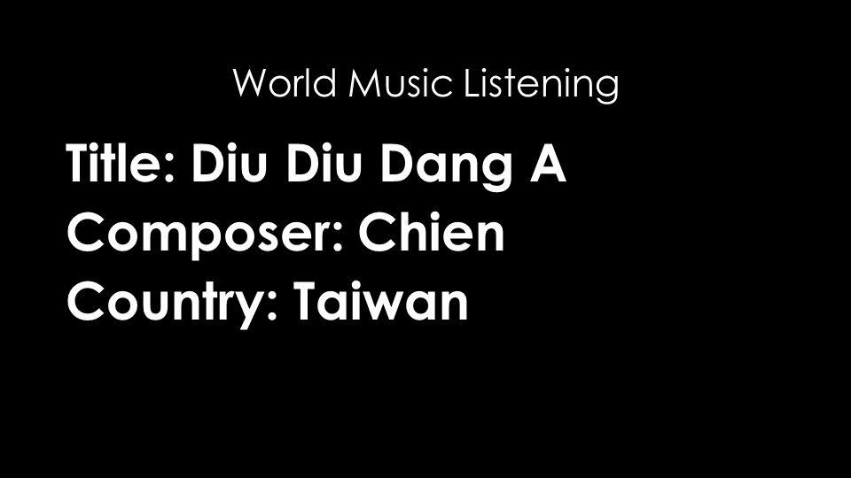 Title: Diu Diu Dang A Composer: Chien Country: Taiwan World Music Listening