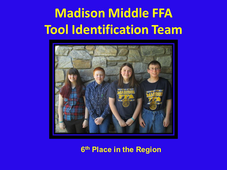 Madison Middle FFA Tool Identification Team 6 th Place in the Region