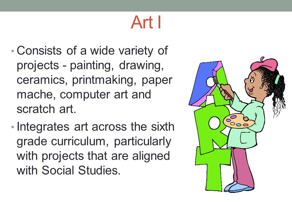 Art I Consists of a wide variety of projects - painting, drawing, ceramics, printmaking, paper mache, computer art and scratch art.