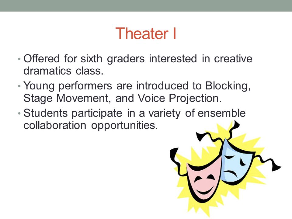 Theater I Offered for sixth graders interested in creative dramatics class.