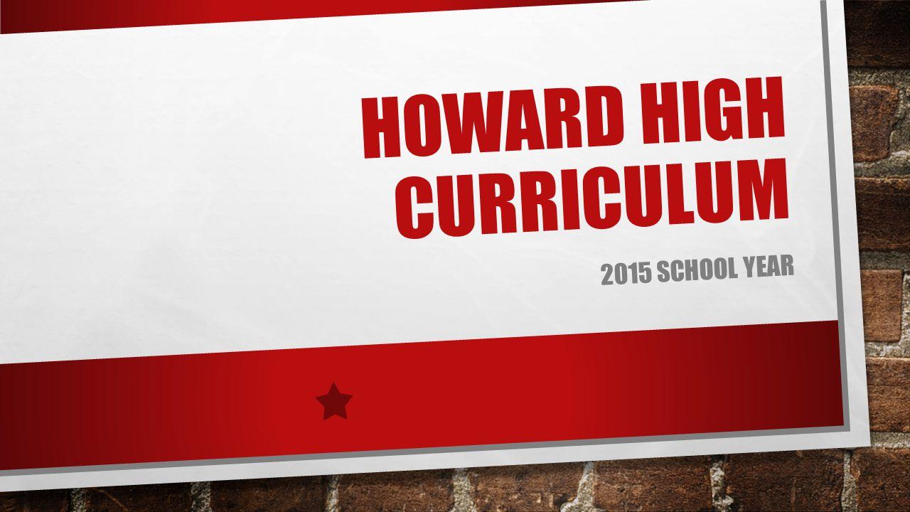 HOWARD HIGH CURRICULUM 2015 SCHOOL YEAR