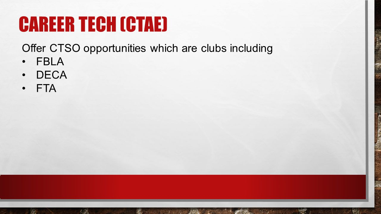 CAREER TECH (CTAE) Offer CTSO opportunities which are clubs including FBLA DECA FTA
