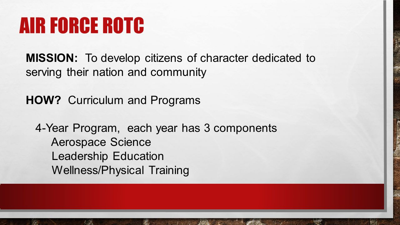 AIR FORCE ROTC MISSION: To develop citizens of character dedicated to serving their nation and community HOW.