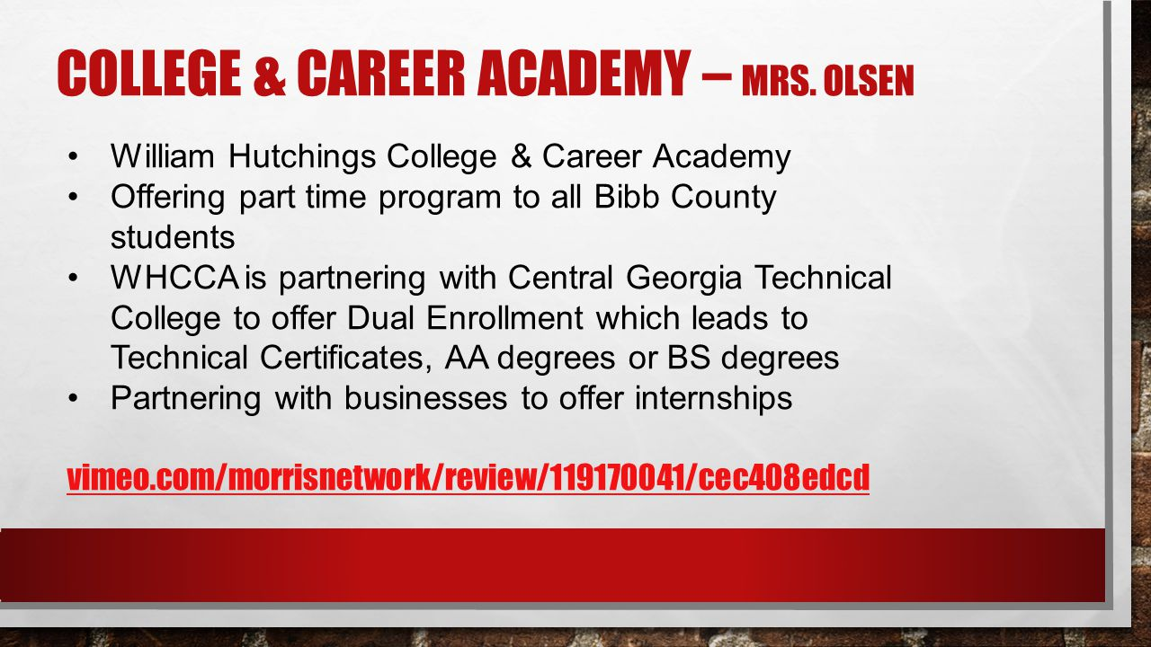 COLLEGE & CAREER ACADEMY – MRS. OLSEN William Hutchings College & Career Academy Offering part time program to all Bibb County students WHCCA is partn