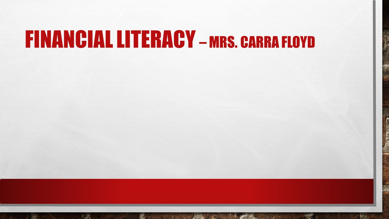 FINANCIAL LITERACY – MRS. CARRA FLOYD