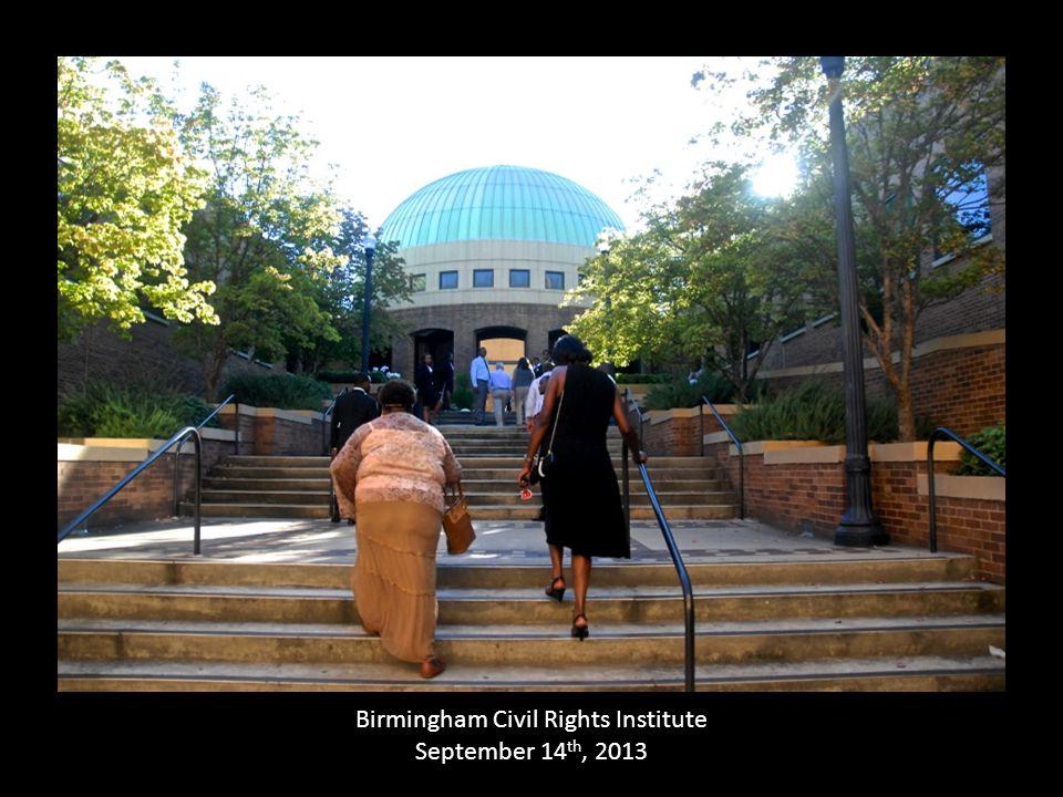 Birmingham Civil Rights Institute September 14 th, 2013