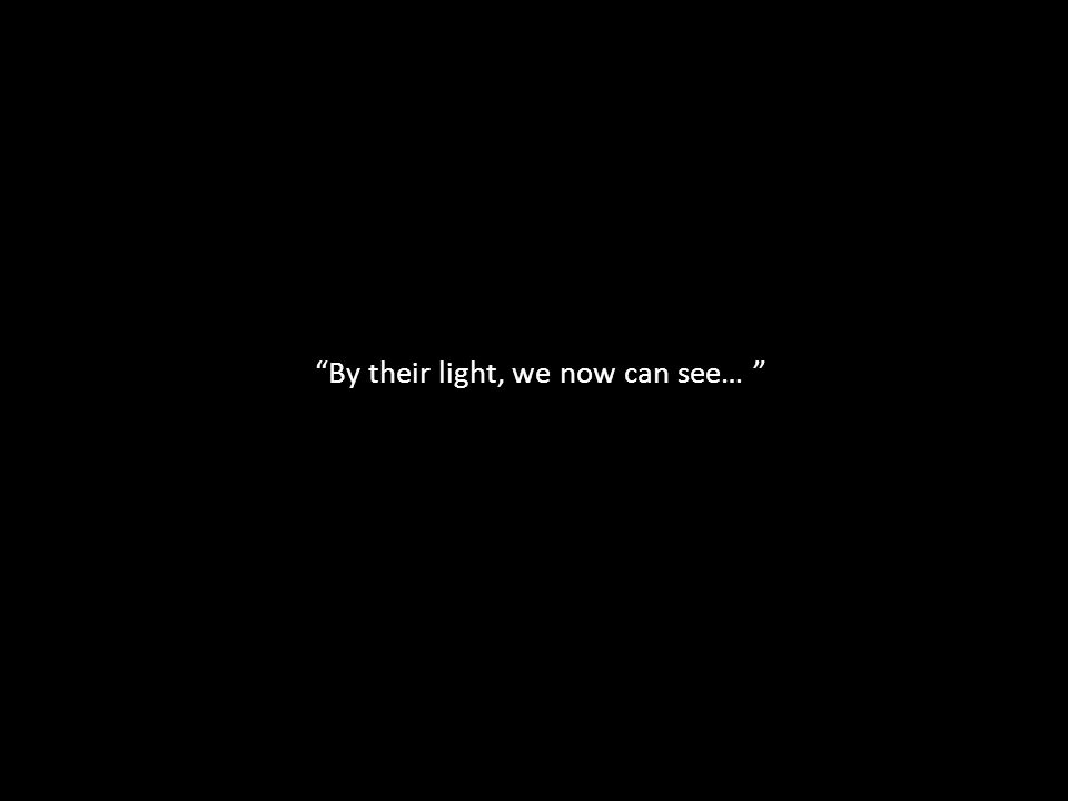 """""""By their light, we now can see… """""""