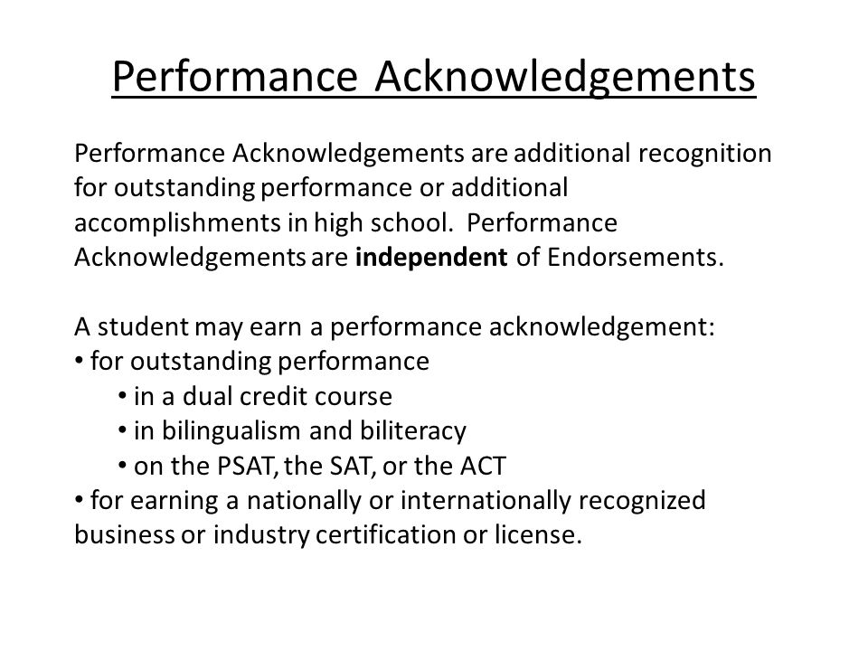 Performance Acknowledgements Performance Acknowledgements are additional recognition for outstanding performance or additional accomplishments in high school.