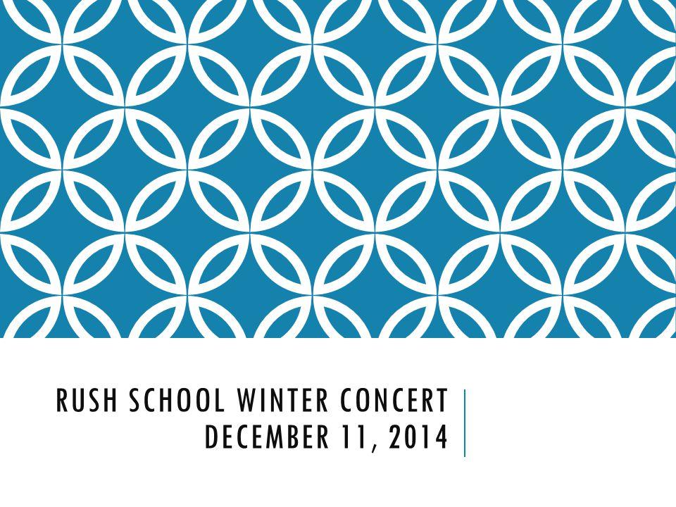 RUSH SCHOOL WINTER CONCERT DECEMBER 11, 2014