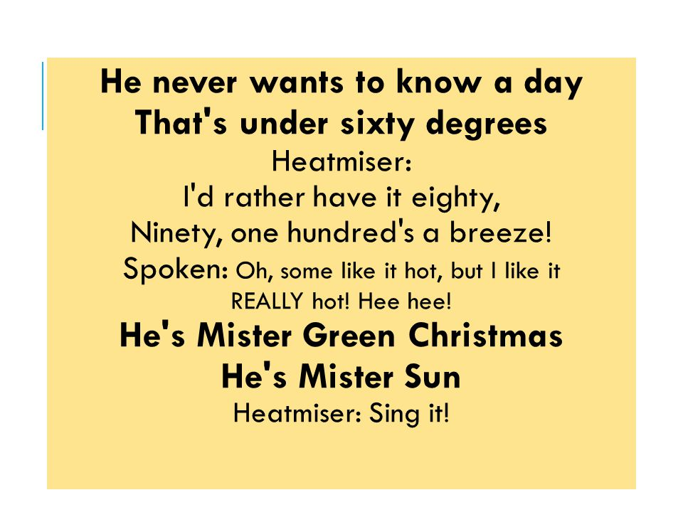 He never wants to know a day That s under sixty degrees Heatmiser: I d rather have it eighty, Ninety, one hundred s a breeze.