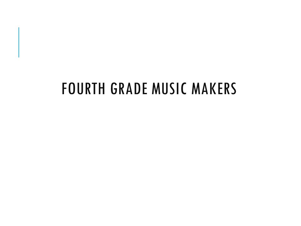 FOURTH GRADE MUSIC MAKERS