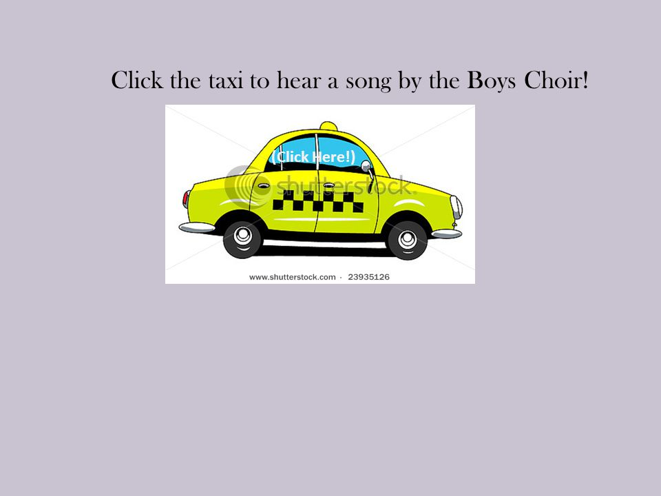 Click the taxi to hear a song by the Boys Choir! (Click Here!)