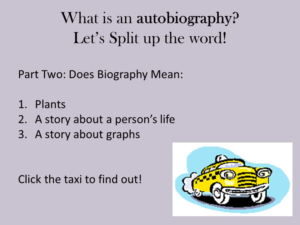 What is an autobiography.Let's Split up the word.