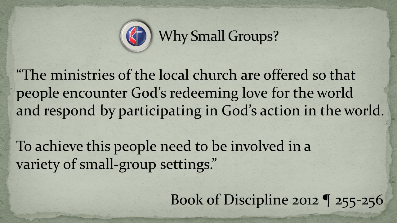 The ministries of the local church are offered so that people encounter God's redeeming love for the world and respond by participating in God's action in the world.
