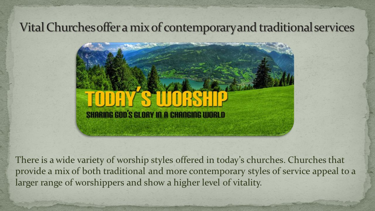 There is a wide variety of worship styles offered in today's churches.