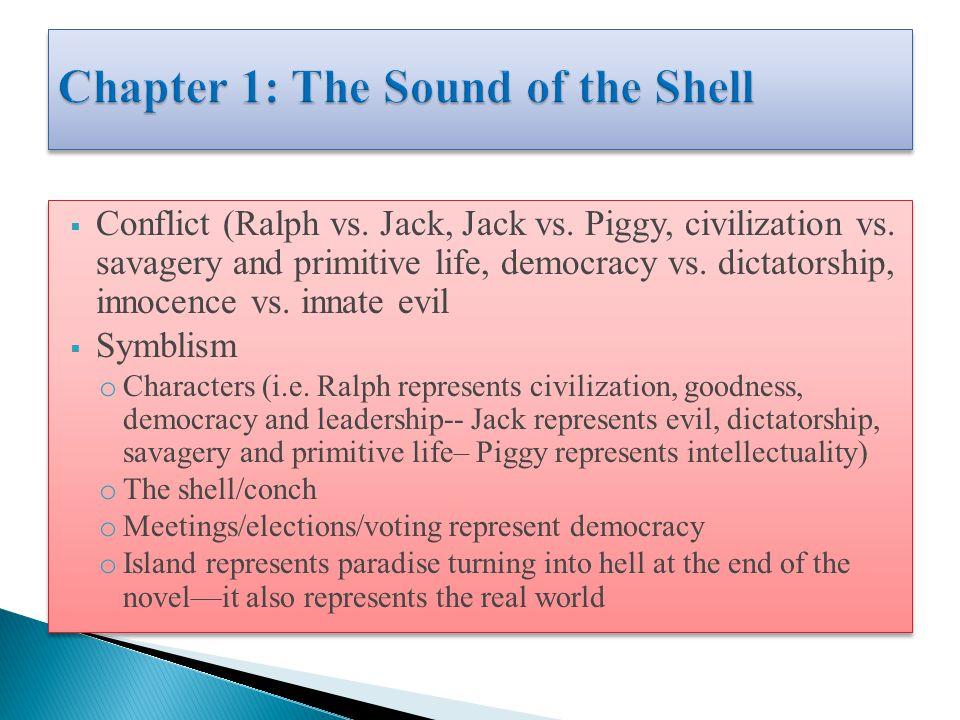  Conflict (Ralph vs. Jack, Jack vs. Piggy, civilization vs. savagery and primitive life, democracy vs. dictatorship, innocence vs. innate evil  Symb