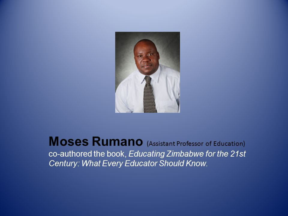 Moses Rumano (Assistant Professor of Education) co-authored the book, Educating Zimbabwe for the 21st Century: What Every Educator Should Know.