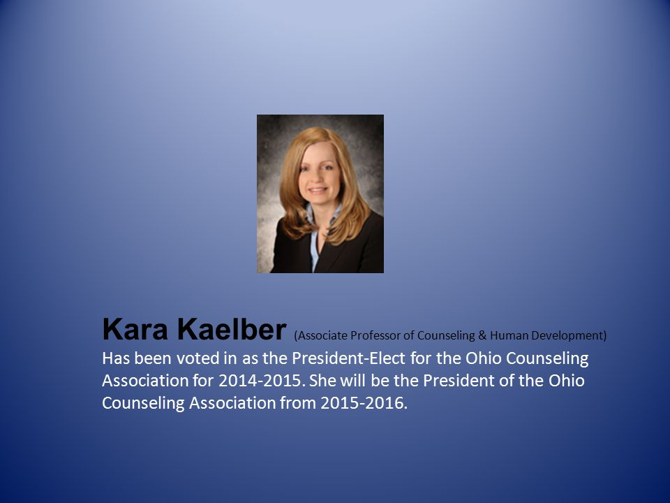 Kara Kaelber (Associate Professor of Counseling & Human Development) Has been voted in as the President-Elect for the Ohio Counseling Association for 2014-2015.