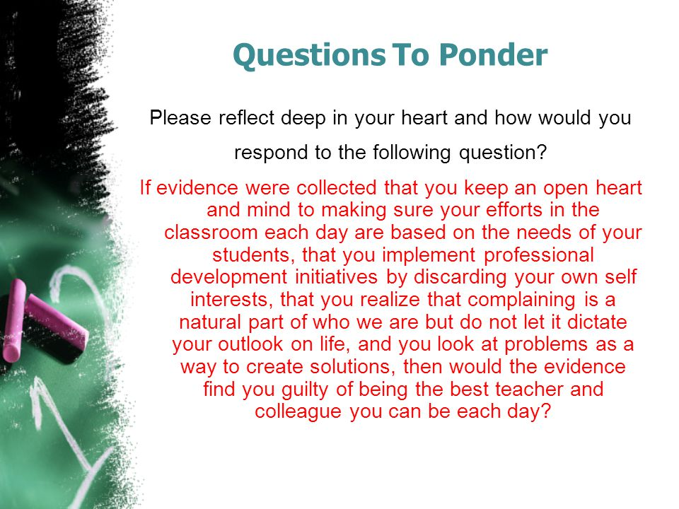 Questions To Ponder Please reflect deep in your heart and how would you respond to the following question.