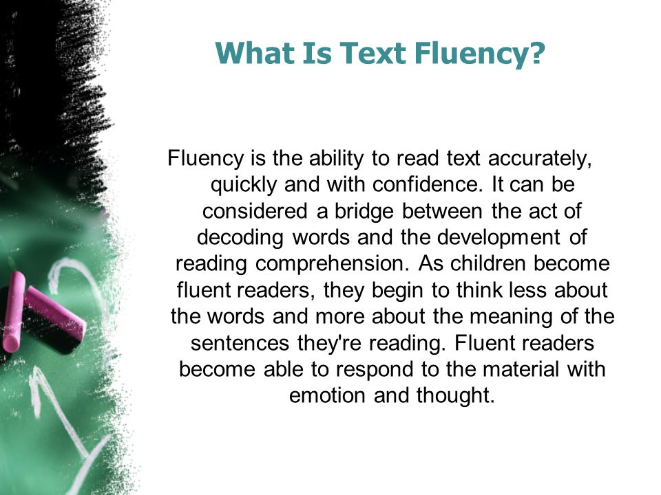 What Is Text Fluency. Fluency is the ability to read text accurately, quickly and with confidence.