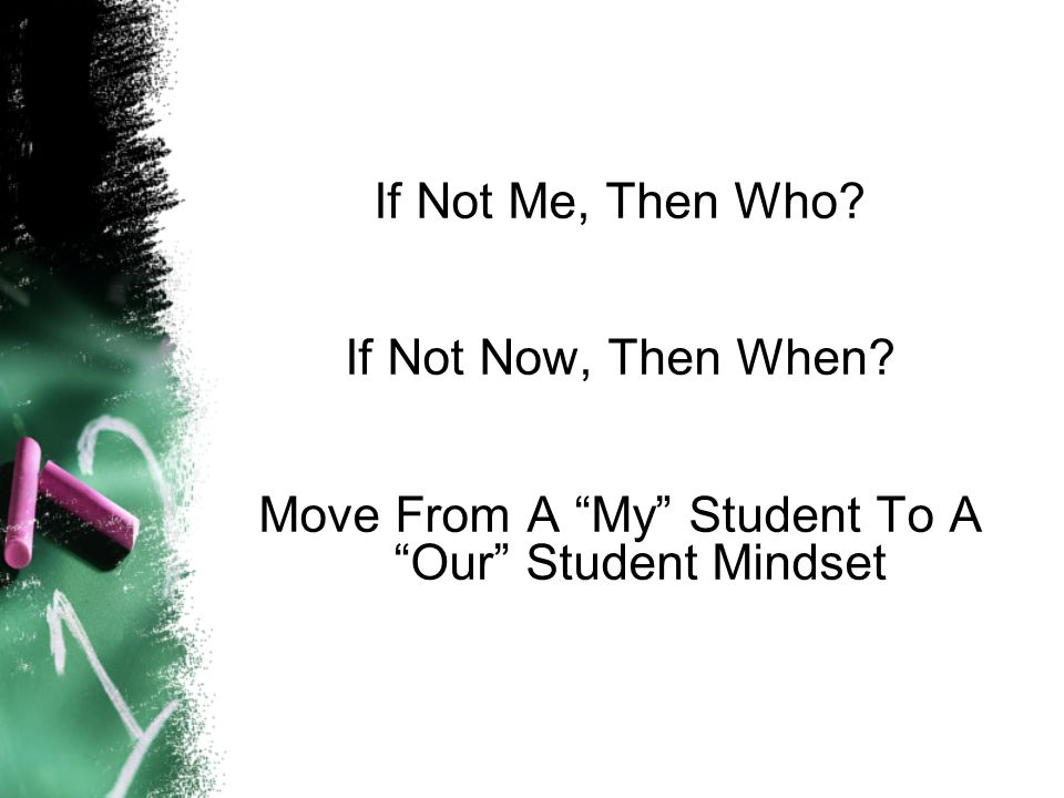 If Not Me, Then Who If Not Now, Then When Move From A My Student To A Our Student Mindset